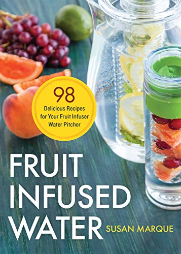 - Fruit Infused Water: 98 Delicious Recipes for Your Fruit Infuser Water Pitcher