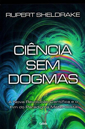 Ciência sem Dogmas: A Nova Revolução Científica e o Fim do Paradigma Materialista