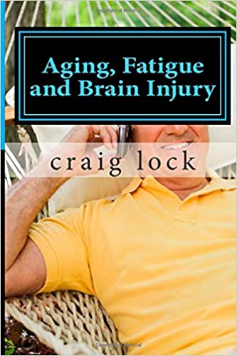 Aging, Fatigue and Brain Injury: Living with Head (Brain Injury) (My Story and An Open Book)