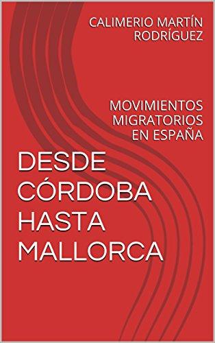 Descargar Libro Desde CÓrdoba Hasta Mallorca: Movimientos Migratorios En España Calimerio MartÍn RodrÍguez
