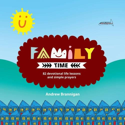Family Time: 82 Devotional Life Lessons and Simple Prayers