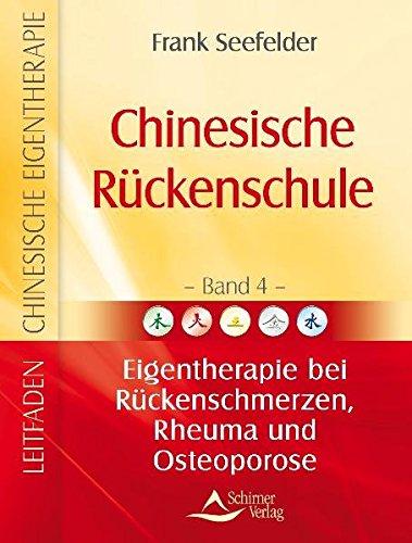 Chinesische Rückenschule - Leitfaden chinesische Eigentherapie Bd. 4: Eigentherapie bei Rückenschmerzen,Rheuma und Osteoporose