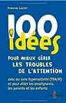 100 idées pour mieux gérer les troubles de l'attention par Lussier