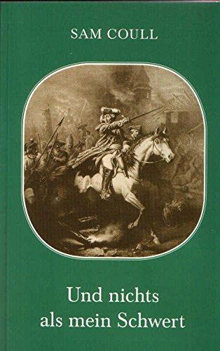 Und nichts als mein Schwert: Das Leben des Generalfeldmarschalls Jakob Franz Eduard Keith