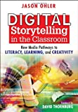 img - for Digital Storytelling in the Classroom: New Media Pathways to Literacy, Learning, and Creativity: 1st (First) Edition book / textbook / text book