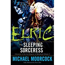 Elric: The Sleeping Sorceress: Chronicles of the Last Emperor of Melniboné    Volume 3