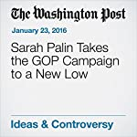 Sarah Palin Takes the GOP Campaign to a New Low | Eugene Robinson