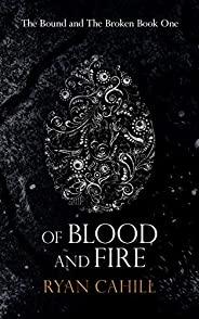 Of Blood And Fire: An Epic Fantasy Adventure (The Bound and The Broken Book 1)