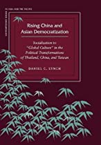 "Rising China and Asian Democratization: Socialization to ""Global Culture"" in the Political Transformations of Thailand, China, and Taiwan (Contemporary Issues in Asia and the Pacific)"