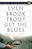 Even Brook Trout Get the Blues (John Gierach's Fly-Fishing Library)