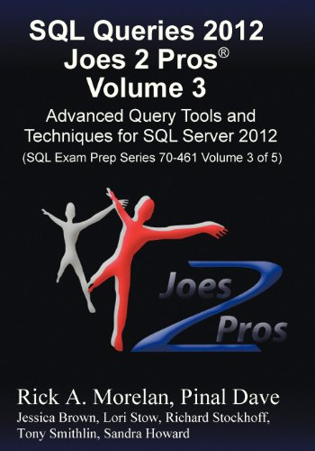 SQL Queries 2012 Joes 2 Pros (R) Volume 3: Advanced Query Tools and Techniques for SQL Server 2012 (SQL Exam Prep Series 70-461 Volume 3 of 5)