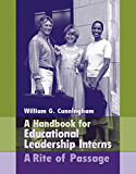 A Handbook for Educational Leadership Interns (2-downloads): A Rite of Passage