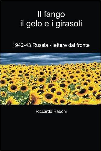 Book Il fango, il gelo e i girasoli: 1942-43 Russia - lettere dal fronte