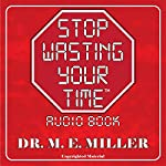 Stop Wasting Your Time! | Dr. M. E. Miller