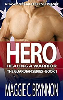MILITARY ROMANCE: Hero: Healing a Warrior, Book 1: A BWWM Interracial Multicultural Romance (The Guardian Series) by [Brynnon, Maggie C.]