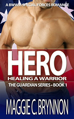 Book: Hero - Healing a Warrior - A BWWM Interracial Military Romance (The Guardian Series Book 1) by Maggie C. Brynnon