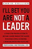 I'll Bet You Are NOT A Leader: A Four-Step Proven System to Become a More Productive Leader in Business While Achieving a More Balanced and Fulfilling Professional and Personal Life!