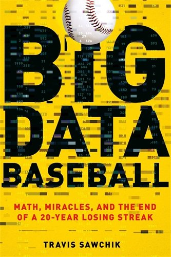 Big Data Baseball: Math; Miracles; and the End of a 20-Year Losing Streak