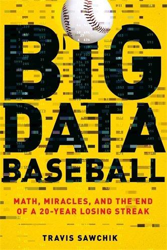 Big Data Baseball: Math; Miracles; and the End of a 20-Year Losing Streak