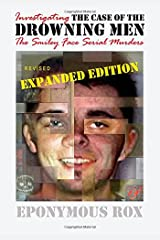 THE CASE OF THE DROWNING MEN: Investigating the Smiley Face Serial Murders: Expanded and Revised Paperback