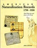 American Naturalization Records, 1790-1990, John J. Newman, 1877677914