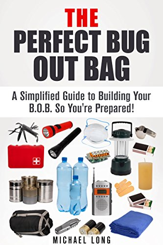 The Perfect Bug Out Bag: A Simplified Guide to Building Your B.O.B. So You're Prepared! (SHTF & Off the Grid) by [Long, Michael]