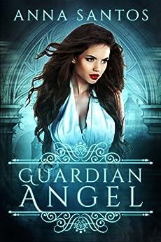 Guardian Angel: A Fallen Angel Novella by [Santos, Anna]