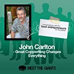 John Carlton - Great Copywriting Changes Everything: Converstions with the Best Entrepreneurs on the Planet | John Carlton