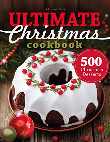500 Christmas Desserts: Ultimate Christmas Cookbook (Cookies, Cakes, Muffins and more) by [Rizzi, Adriano]