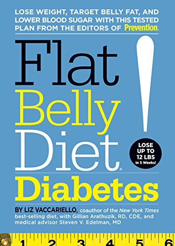 Flat Belly Diet! Diabetes: Lose Weight, Target Belly Fat, and Lower Blood Sugar with This Tested Plan from the Editors of Prevention (Gillian Flat)
