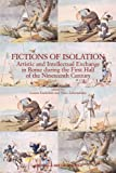 Fictions of Isolation : Artistic and Intellectual Exchange in Rome During the First Half of the Nineteenth Century: Papers from a Conference Held at the Accademia Di Danimarca, Rome, 5-7 June, 2003, Enderlein, Lorenz and Zchomelidse, Nino M., 8882654133