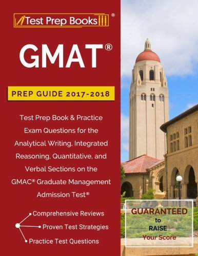 Gmat Prep Guide 2017 2018  Test Prep Book   Practice Exam Questions For The Analytical Writing  Integrated Reasoning  Quantitative  And Verbal Sections On The Gmac Graduate Management Admission Test