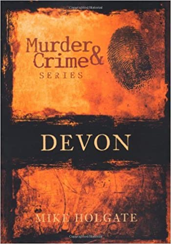 Murder & Crime in Devon by Mike Holgate (2007-11-01)