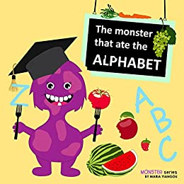The monster that ate the ALPHABET: Learning ABC's alphabet A to Z fruits & vegetables rhymes book. Ages 2-7 for toddlers, preschool & kindergarten kids. (Monster series Book 1)
