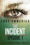 The Incident: Episode One - A Sam Jameson Espionage & Suspense Thriller (The Incident - A Sam Jameson Espionage & Suspense Thriller Book 1)