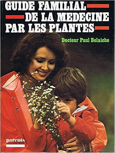 Télécharger en ligne Guide de la médecine familial par les plantes pdf ebook