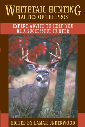 Whitetail Hunting Tactics of the Pros: Expert Advice to Help You be a Successful Hunter