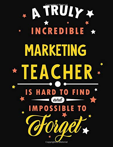 A Truly Incredible Marketing Teacher Is Hard To Find and Impossible To Forget: Blank Line Teacher Appreciation Notebook (8.5 x 11 - 110 pages)