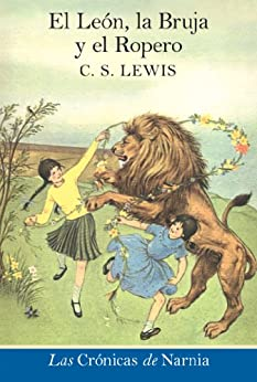 El leon, la bruja y el ropero: The Lion, the Witch and the Wardrobe (The Chronicles of Narnia nº 2) (Spanish Edition) by [Lewis, C. S.]