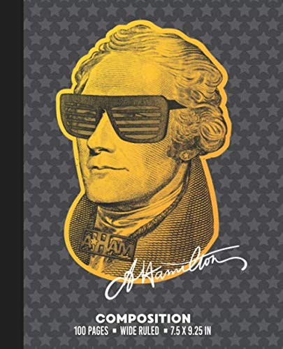 Composition: WIDE RULE School Notebook or Journal. Book with Gold Alexander Hamilton with Sunglasses and ()