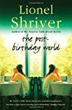 img - for The Post-Birthday World by Shriver, Lionel Cover Worn Edition (2008) book / textbook / text book