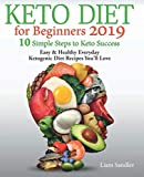 Keto Diet for Beginners 2019: 10 Simple Steps to Keto Success. Easy and Healthy Everyday Ketogenic Diet Recipes You ll Love