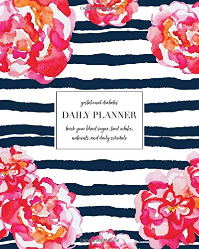 Gestational Diabetes Daily Planner: Track Your Blood Sugar, Food Intake, Nutrients & Daily Schedule
