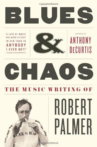 Blues & Chaos: The Music Writing of Robert Palmer pdf epub