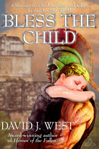 Bless The Child: A Romance of Redemption and Glory in the Ancient World