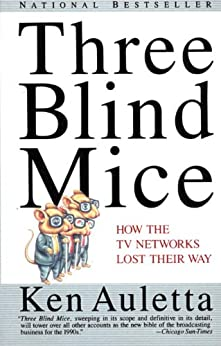 Three Blind Mice: How the TV Networks Lost Their Way by [Auletta, Ken]