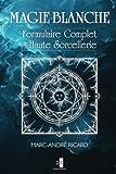 magie blanche formulaire complet de haute sorcellerie french edition