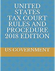 UNITED STATES TAX COURT RULES AND PROCEDURE 2018 EDITION