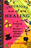 img - for Infusions of Healing: A Treasury of Mexican-American Herbal Remedies book / textbook / text book