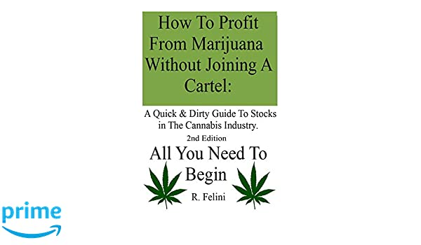 How To Profit From Marijuana Without Joining A Cartel: A ...